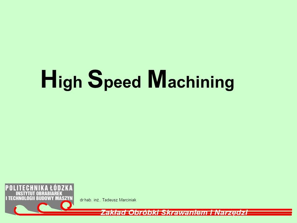High Speed Machining dr hab. inż.. Tadeusz Marciniak