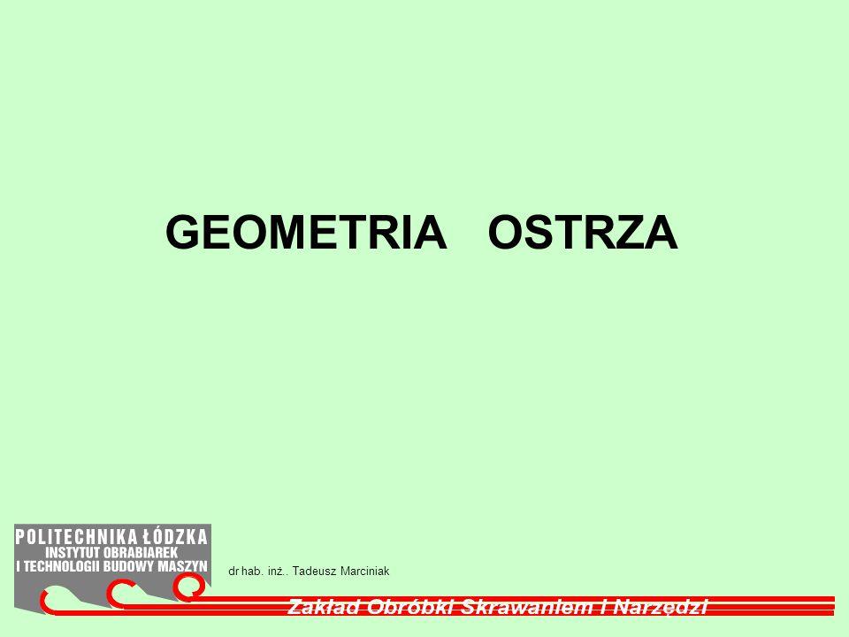 GEOMETRIA OSTRZA dr hab. inż.. Tadeusz Marciniak