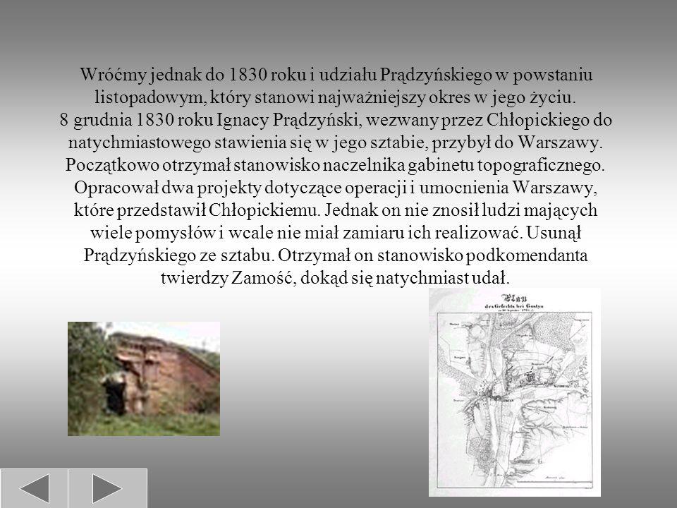 Wróćmy jednak do 1830 roku i udziału Prądzyńskiego w powstaniu listopadowym, który stanowi najważniejszy okres w jego życiu.