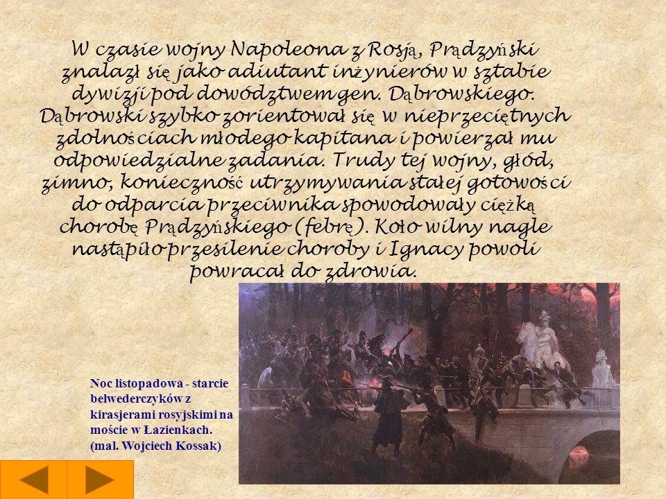 W czasie wojny Napoleona z Rosją, Prądzyński znalazł się jako adiutant inżynierów w sztabie dywizji pod dowództwem gen. Dąbrowskiego. Dąbrowski szybko zorientował się w nieprzeciętnych zdolnościach młodego kapitana i powierzał mu odpowiedzialne zadania. Trudy tej wojny, głód, zimno, konieczność utrzymywania stałej gotowości do odparcia przeciwnika spowodowały ciężką chorobę Prądzyńskiego (febrę). Koło wilny nagle nastąpiło przesilenie choroby i Ignacy powoli powracał do zdrowia.
