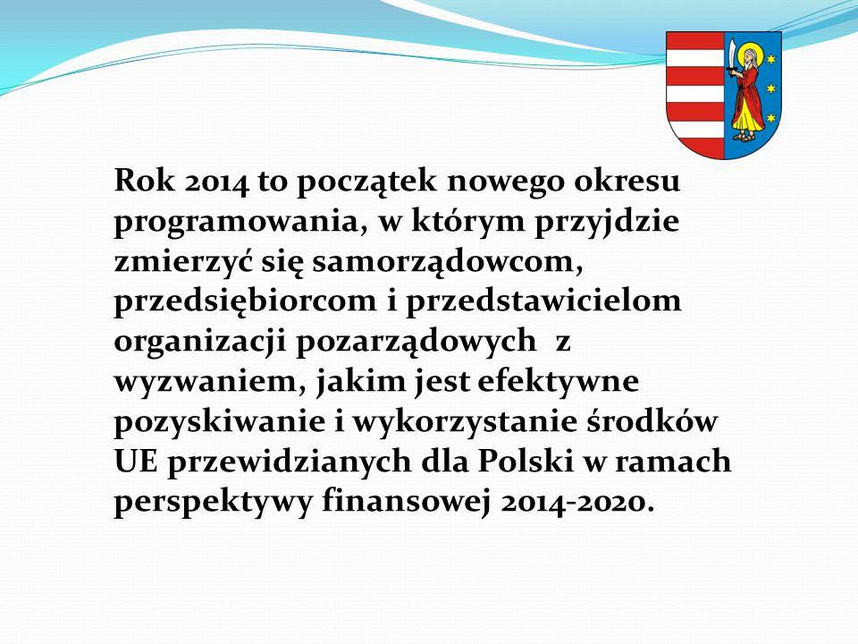 Rok 2014 to początek nowego okresu programowania, w którym przyjdzie zmierzyć się samorządowcom, przedsiębiorcom i przedstawicielom organizacji pozarządowych z wyzwaniem, jakim jest efektywne pozyskiwanie i wykorzystanie środków UE przewidzianych dla Polski w ramach perspektywy finansowej 2014-2020.