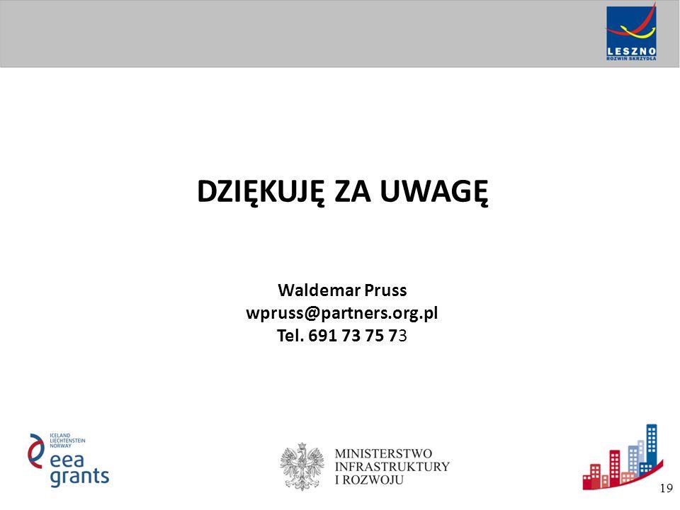 DZIĘKUJĘ ZA UWAGĘ Waldemar Pruss wpruss@partners.org.pl