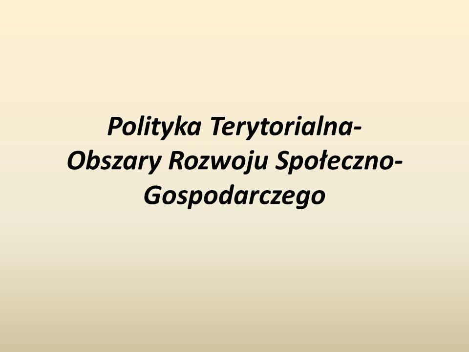 Polityka Terytorialna- Obszary Rozwoju Społeczno-Gospodarczego
