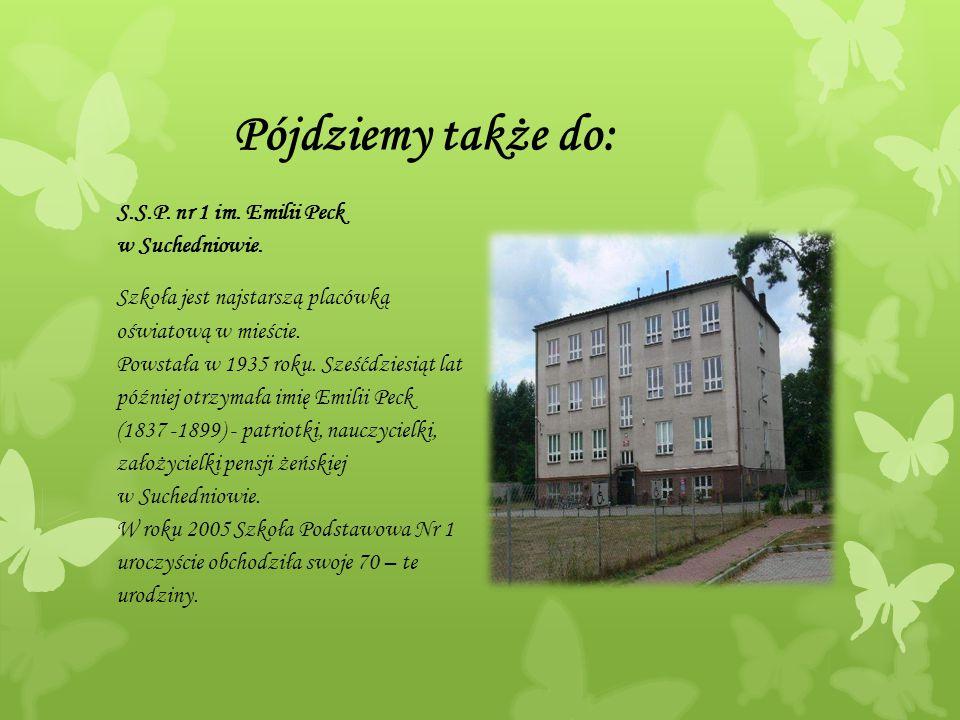 Pójdziemy także do: S.S.P. nr 1 im. Emilii Peck w Suchedniowie.