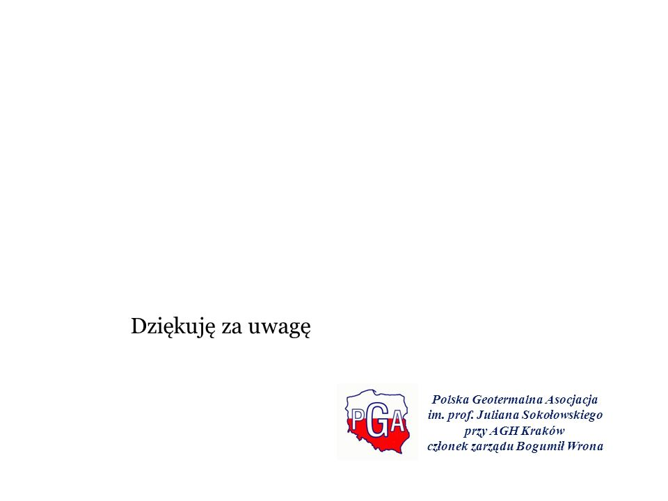 Dziękuję za uwagę Polska Geotermalna Asocjacja