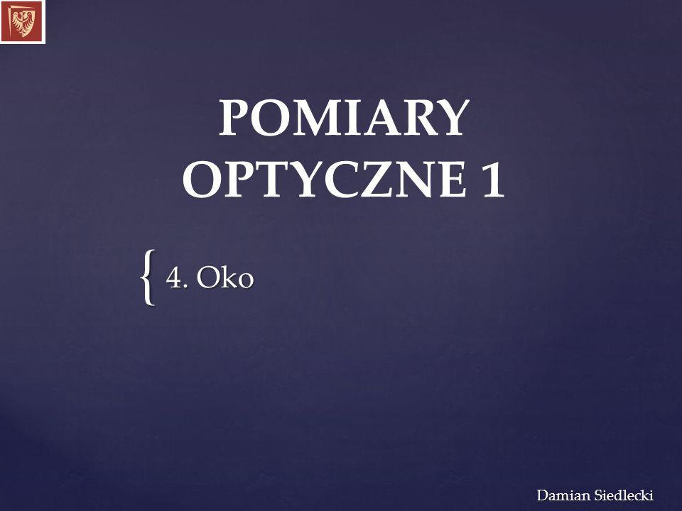 POMIARY OPTYCZNE 1 4. Oko Damian Siedlecki
