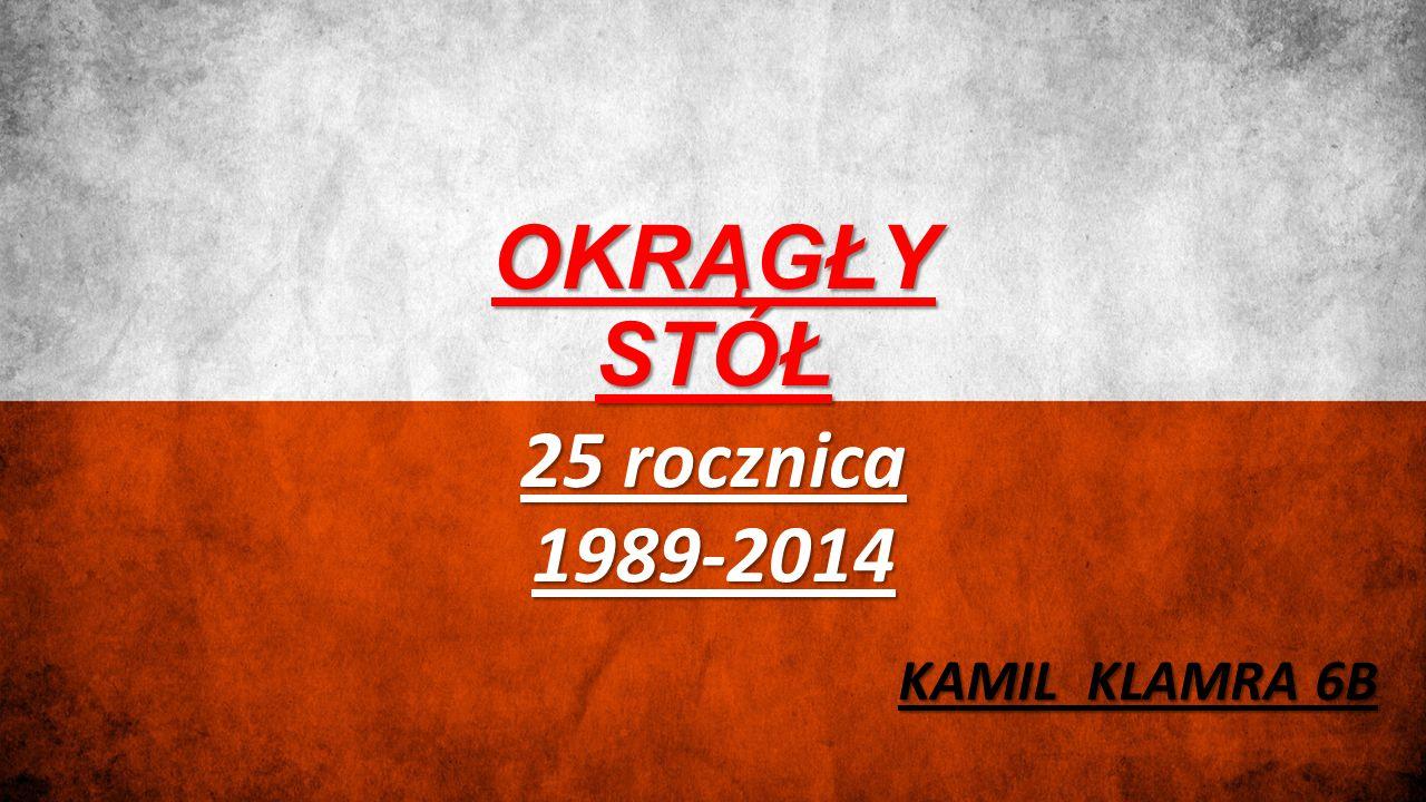 OKRĄGŁY STÓŁ 25 rocznica 1989-2014 KAMIL KLAMRA 6B