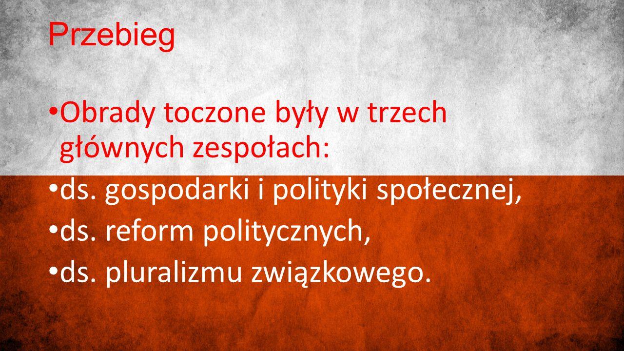 Przebieg Obrady toczone były w trzech głównych zespołach: ds. gospodarki i polityki społecznej, ds. reform politycznych,