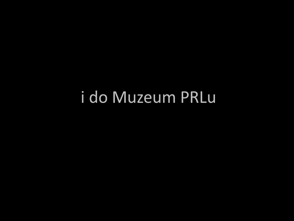 i do Muzeum PRLu