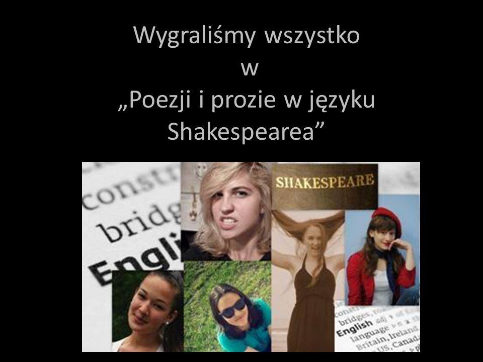 """Wygraliśmy wszystko w """"Poezji i prozie w języku Shakespearea"""