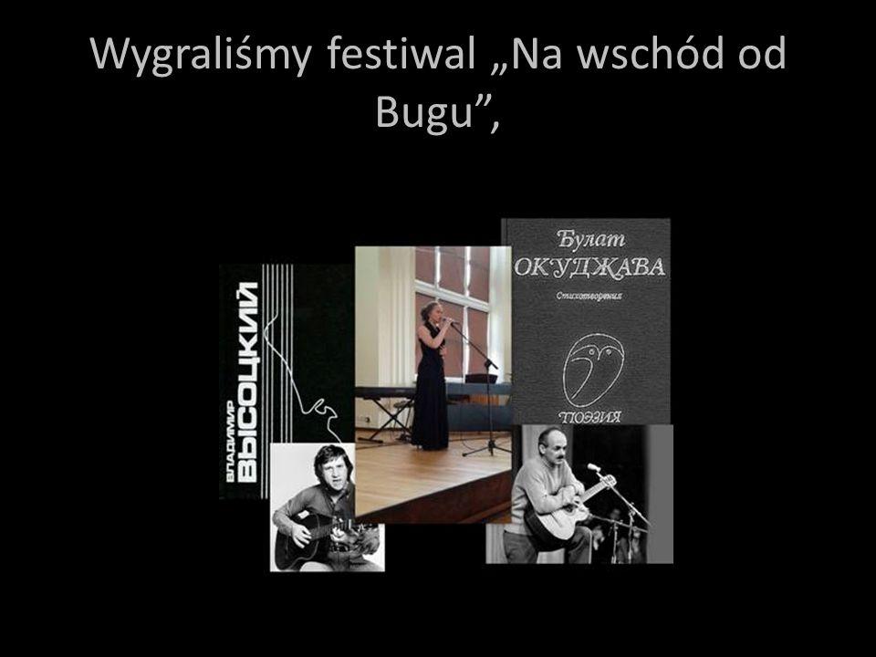 """Wygraliśmy festiwal """"Na wschód od Bugu ,"""
