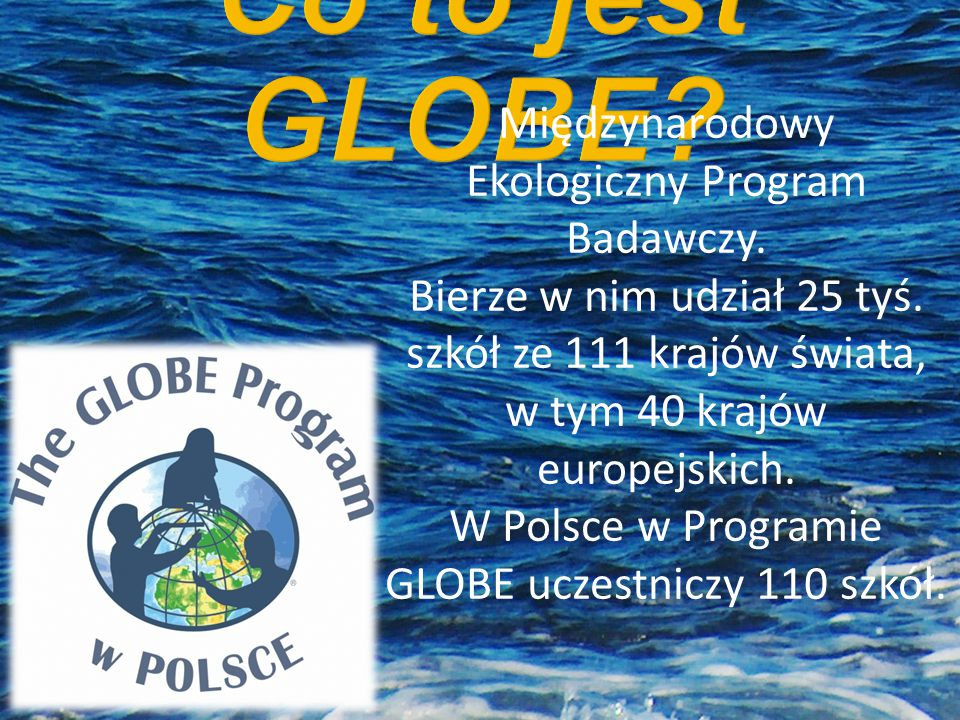 Co to jest GLOBE Międzynarodowy Ekologiczny Program Badawczy.