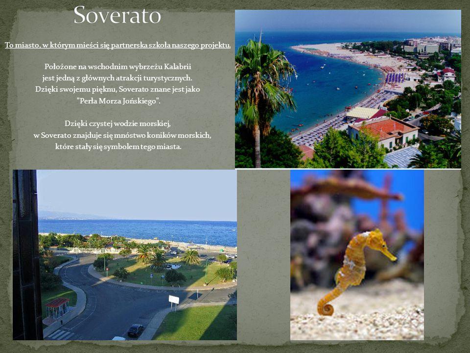 Soverato To miasto, w którym mieści się partnerska szkoła naszego projektu. Położone na wschodnim wybrzeżu Kalabrii.