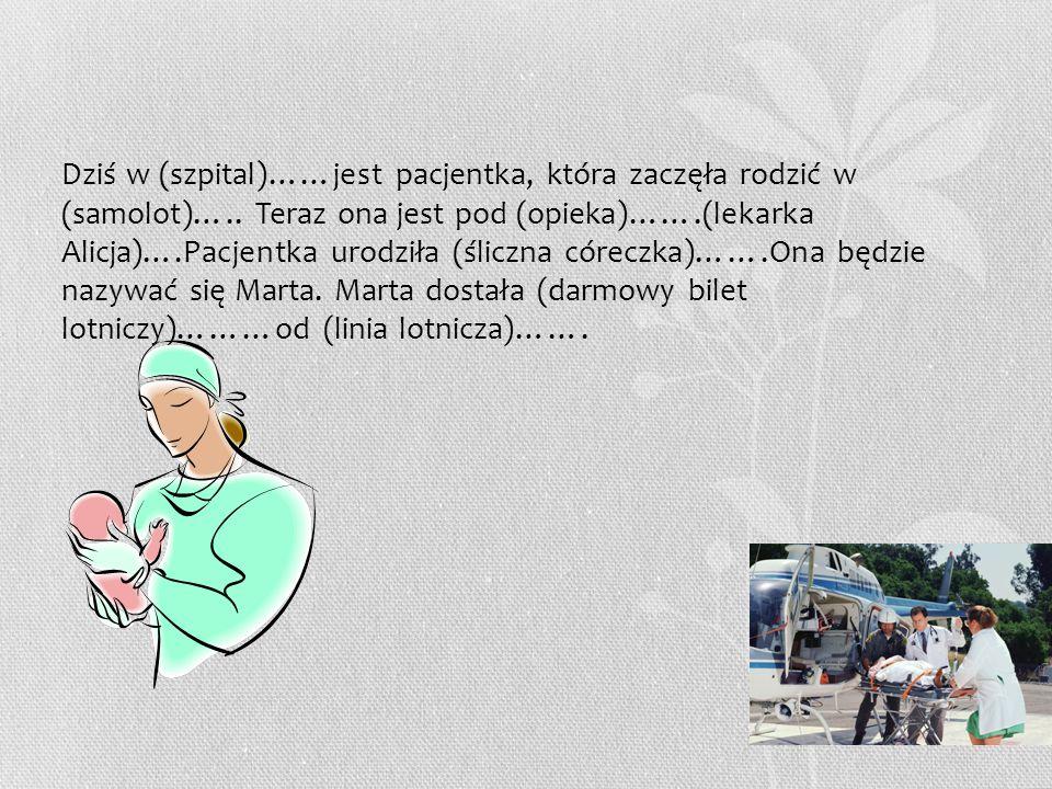 Dziś w (szpital)……jest pacjentka, która zaczęła rodzić w (samolot)…