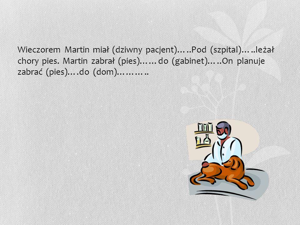 Wieczorem Martin miał (dziwny pacjent)…. Pod (szpital)…