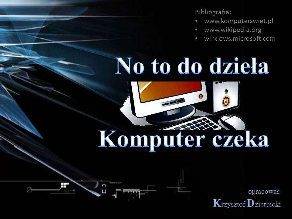 No to do dzieła Komputer czeka Bibliografia: www.komputerswiat.pl