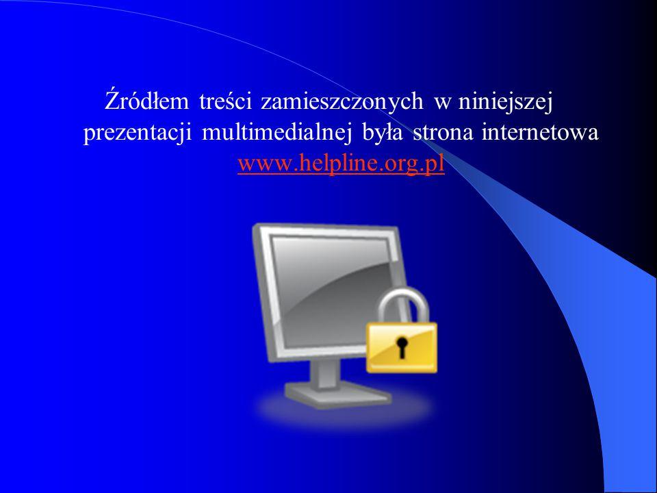Źródłem treści zamieszczonych w niniejszej prezentacji multimedialnej była strona internetowa www.helpline.org.pl