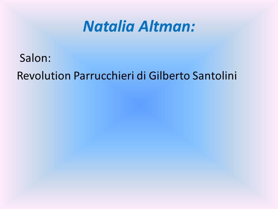 Natalia Altman: Salon: Revolution Parrucchieri di Gilberto Santolini
