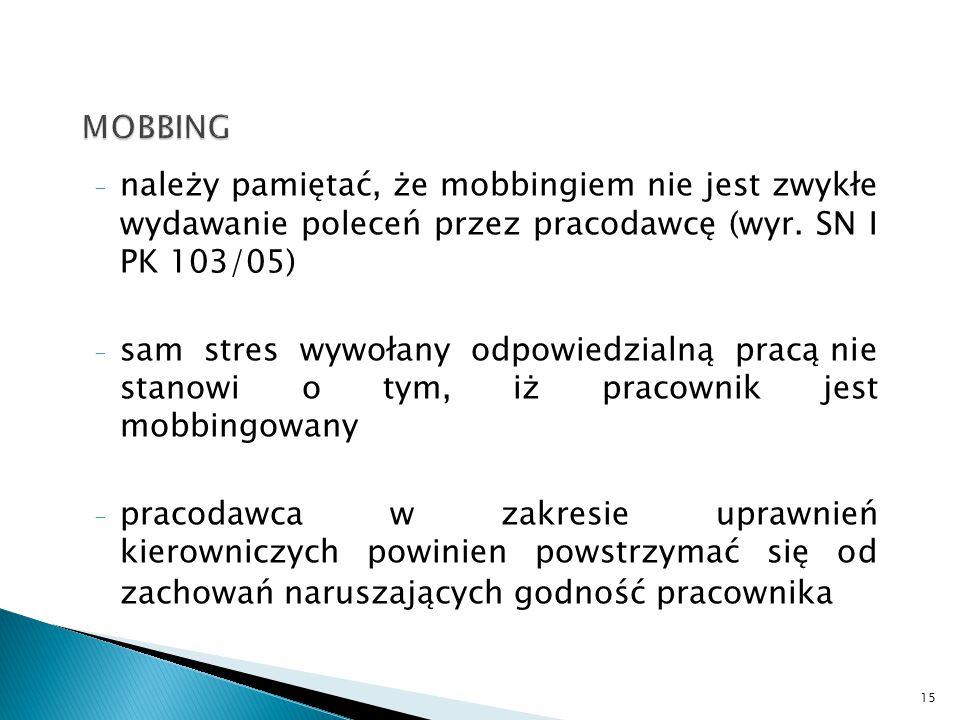 MOBBING należy pamiętać, że mobbingiem nie jest zwykłe wydawanie poleceń przez pracodawcę (wyr. SN I PK 103/05)