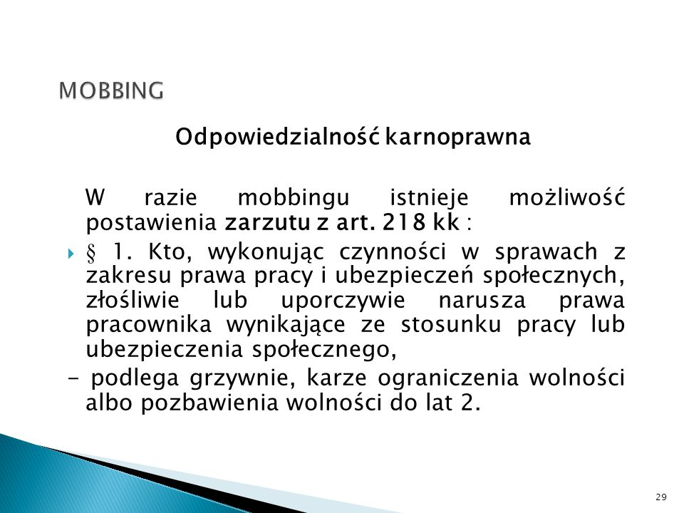 MOBBING Odpowiedzialność karnoprawna. W razie mobbingu istnieje możliwość postawienia zarzutu z art. 218 kk :