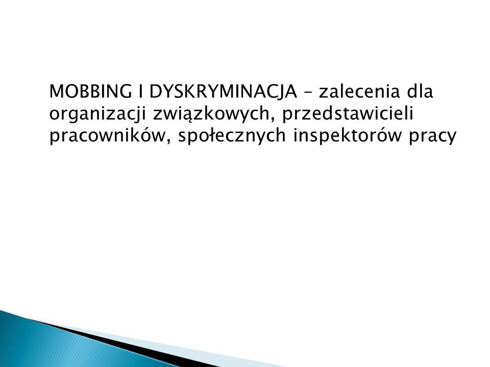 MOBBING I DYSKRYMINACJA – zalecenia dla organizacji związkowych, przedstawicieli pracowników, społecznych inspektorów pracy