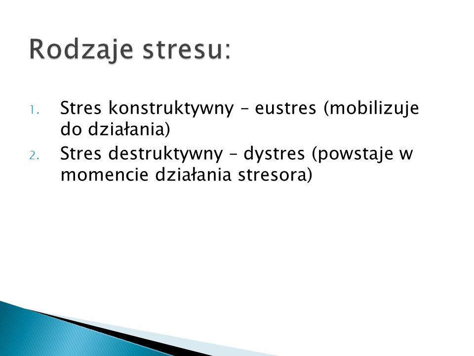 Rodzaje stresu: Stres konstruktywny – eustres (mobilizuje do działania) Stres destruktywny – dystres (powstaje w momencie działania stresora)