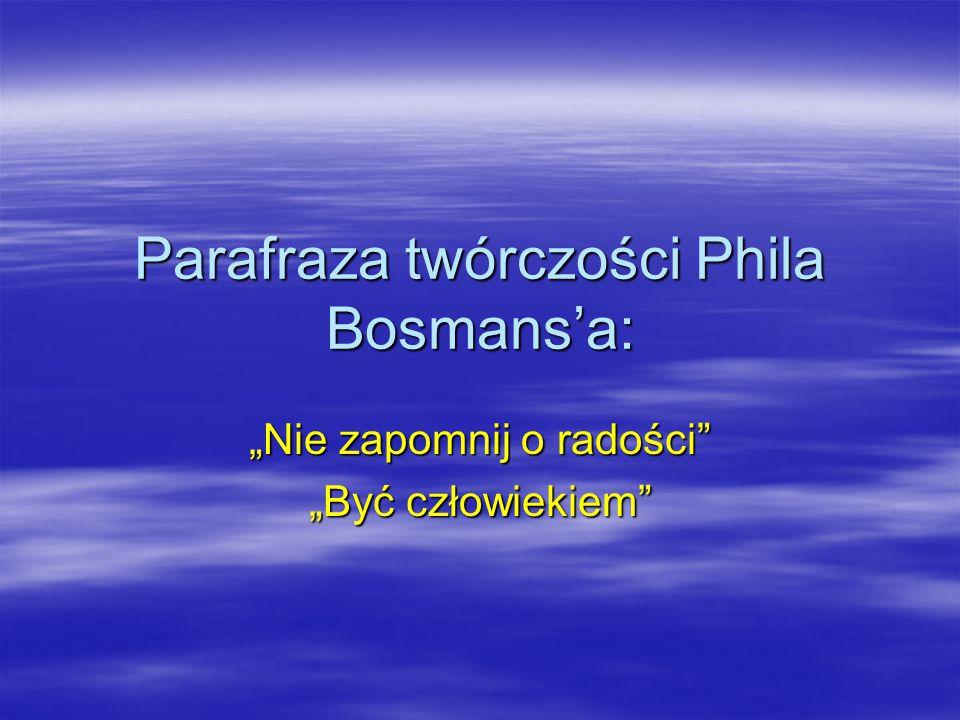 Parafraza twórczości Phila Bosmans'a: