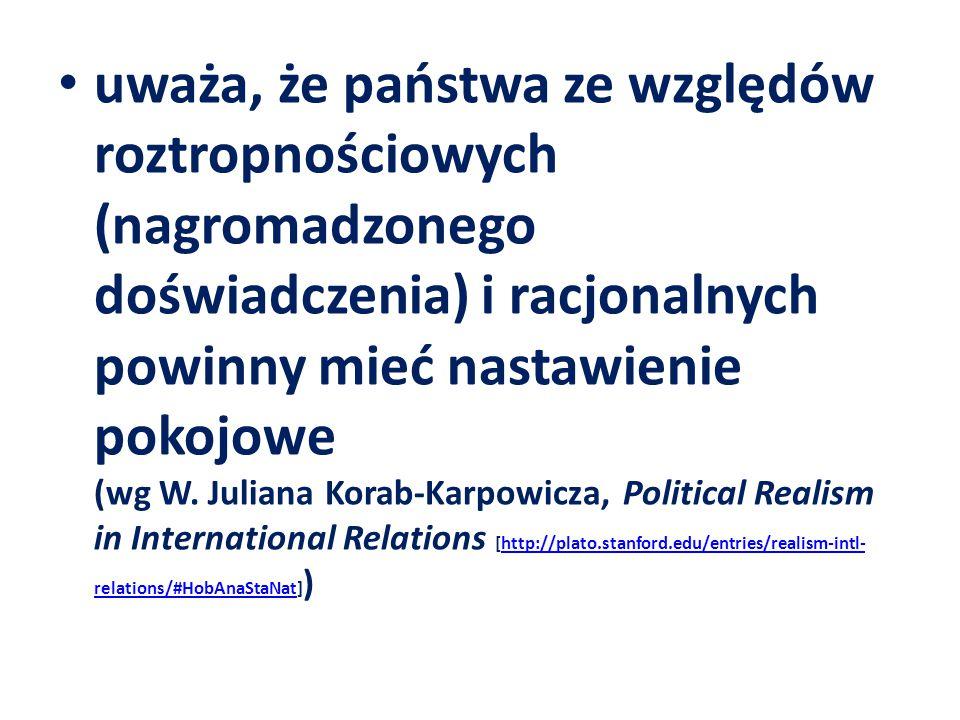 uważa, że państwa ze względów roztropnościowych (nagromadzonego doświadczenia) i racjonalnych powinny mieć nastawienie pokojowe (wg W.