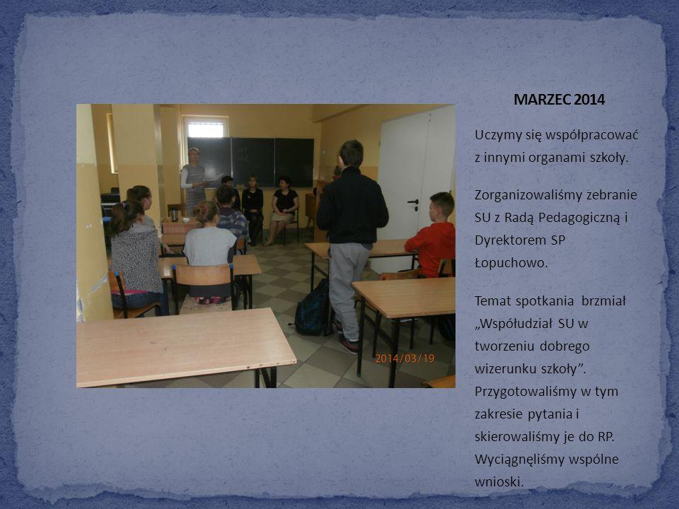 MARZEC 2014 Uczymy się współpracować z innymi organami szkoły.