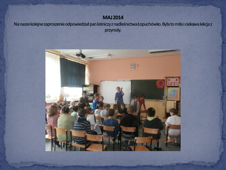 MAJ 2014 Na nasze kolejne zaproszenie odpowiedział pan leśniczy z nadleśnictwa Łopuchówko.