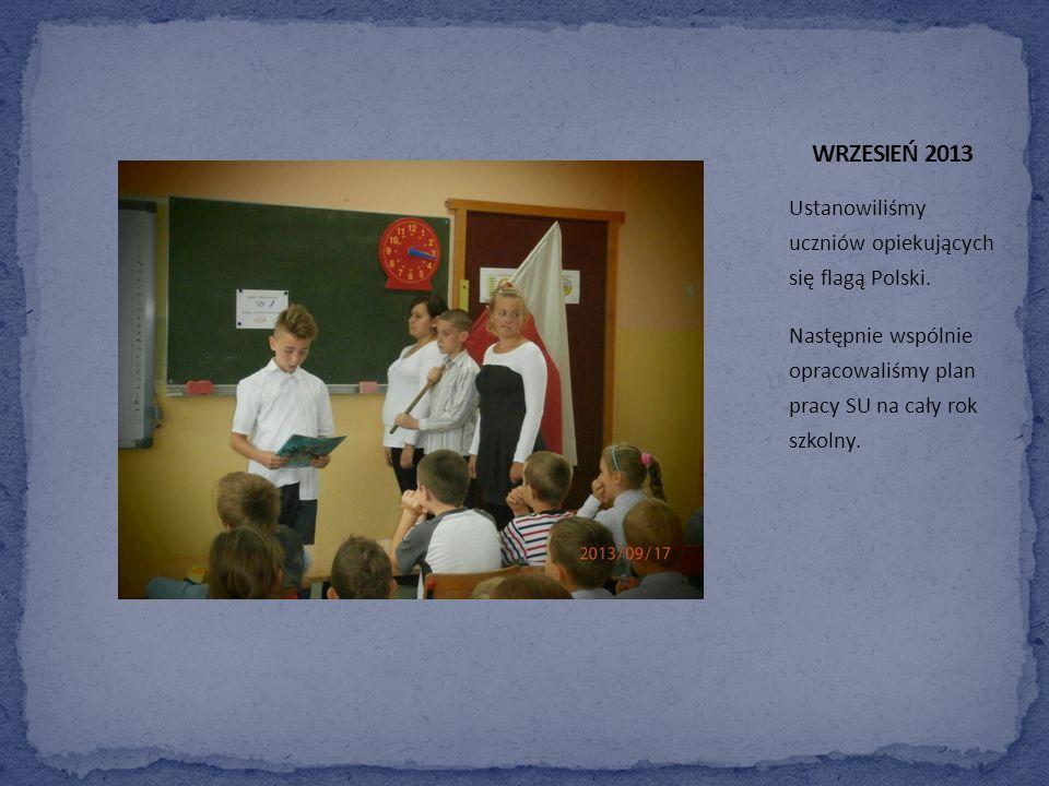 WRZESIEŃ 2013 Ustanowiliśmy uczniów opiekujących się flagą Polski.