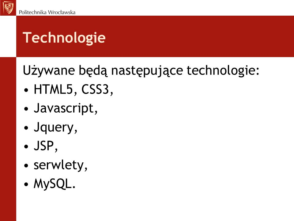 Technologie Używane będą następujące technologie: HTML5, CSS3,