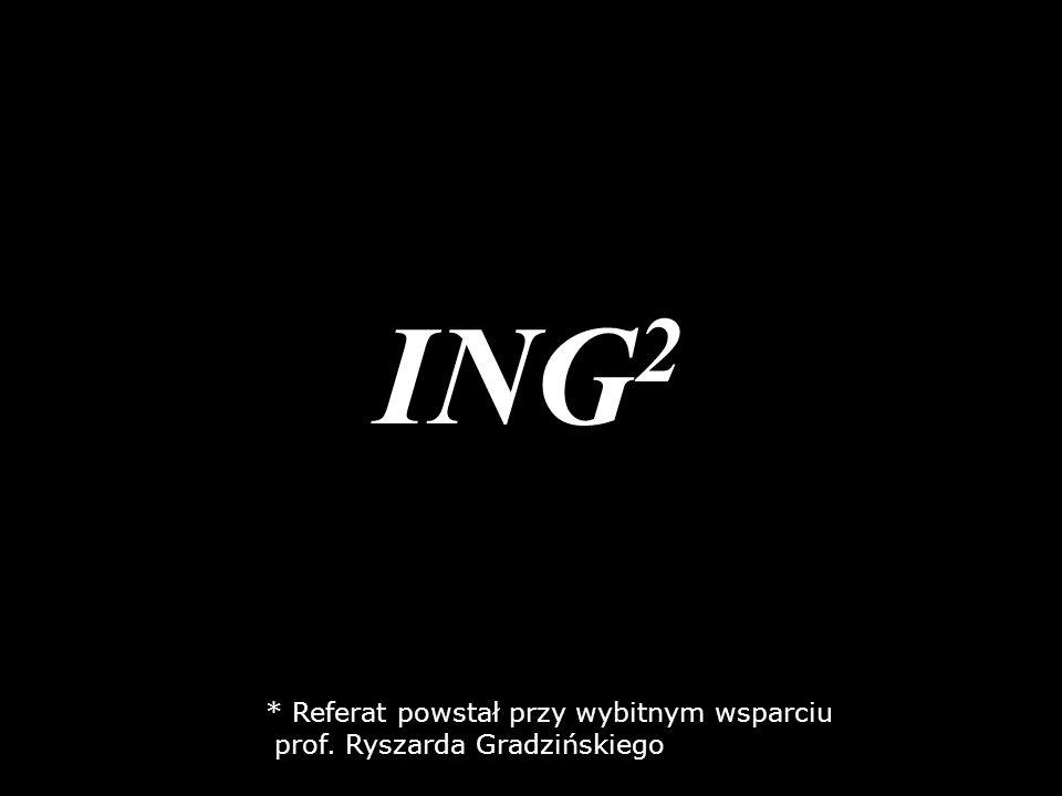 ING2 * Referat powstał przy wybitnym wsparciu