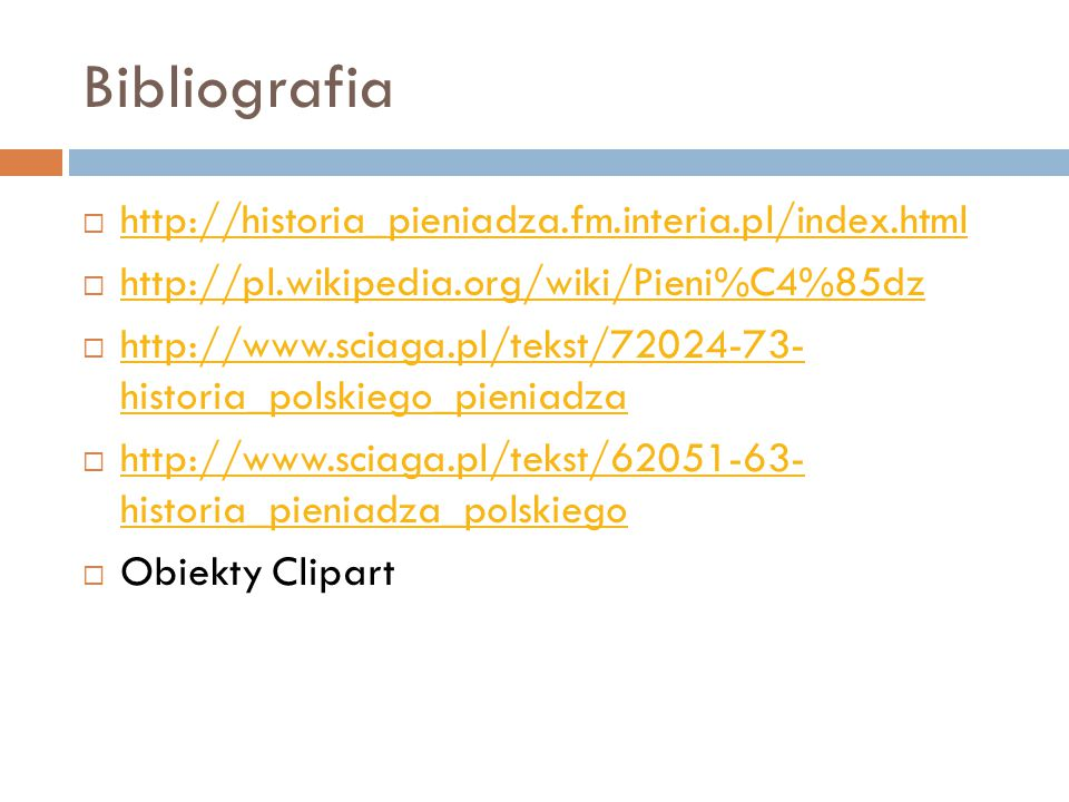 Bibliografia http://historia_pieniadza.fm.interia.pl/index.html