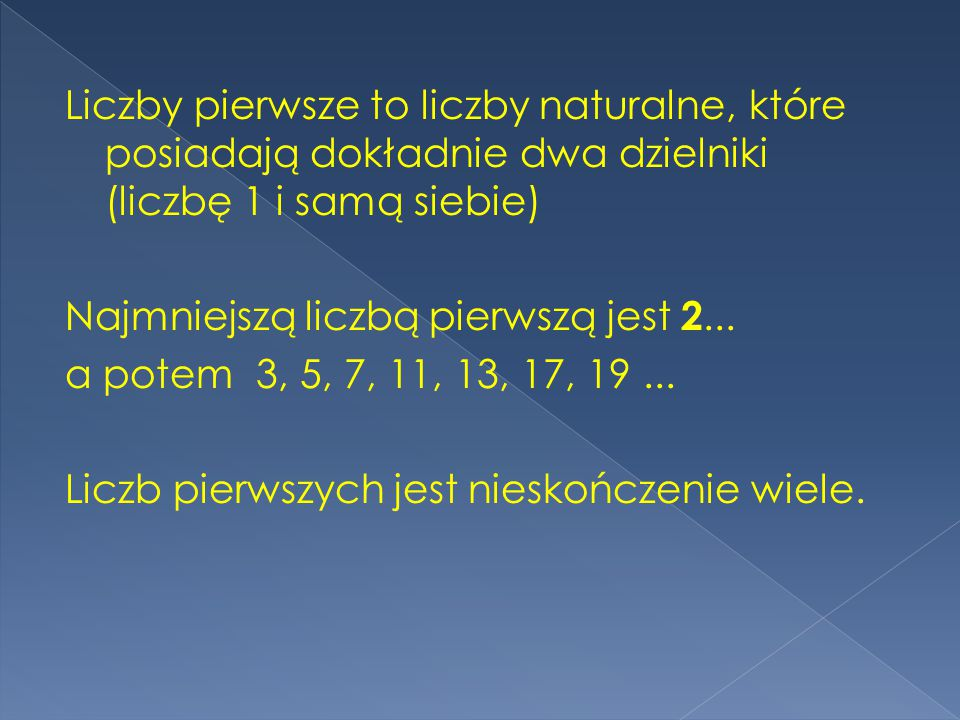 Liczby pierwsze to liczby naturalne, które posiadają dokładnie dwa dzielniki (liczbę 1 i samą siebie) Najmniejszą liczbą pierwszą jest 2...