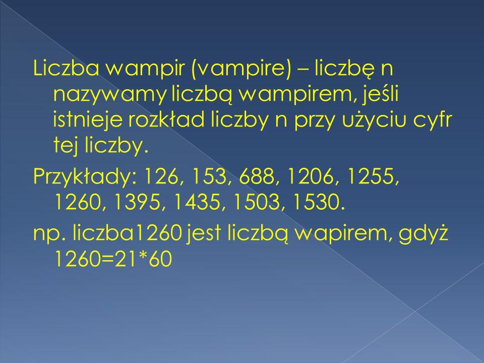 Liczba wampir (vampire) – liczbę n nazywamy liczbą wampirem, jeśli istnieje rozkład liczby n przy użyciu cyfr tej liczby.