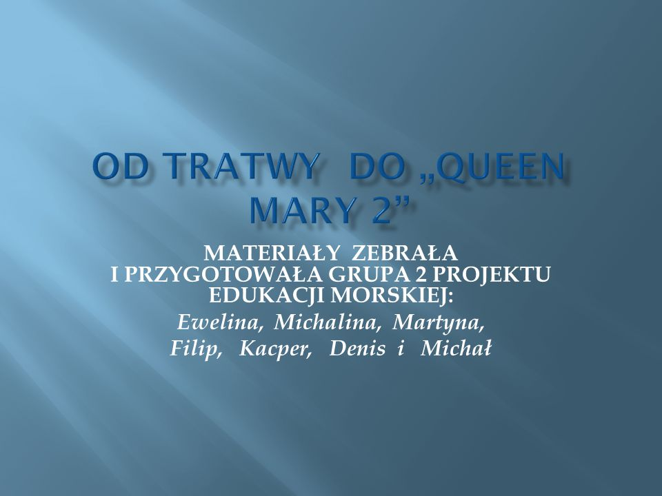 OD TRATWY DO ,,QUeeN MARY 2''