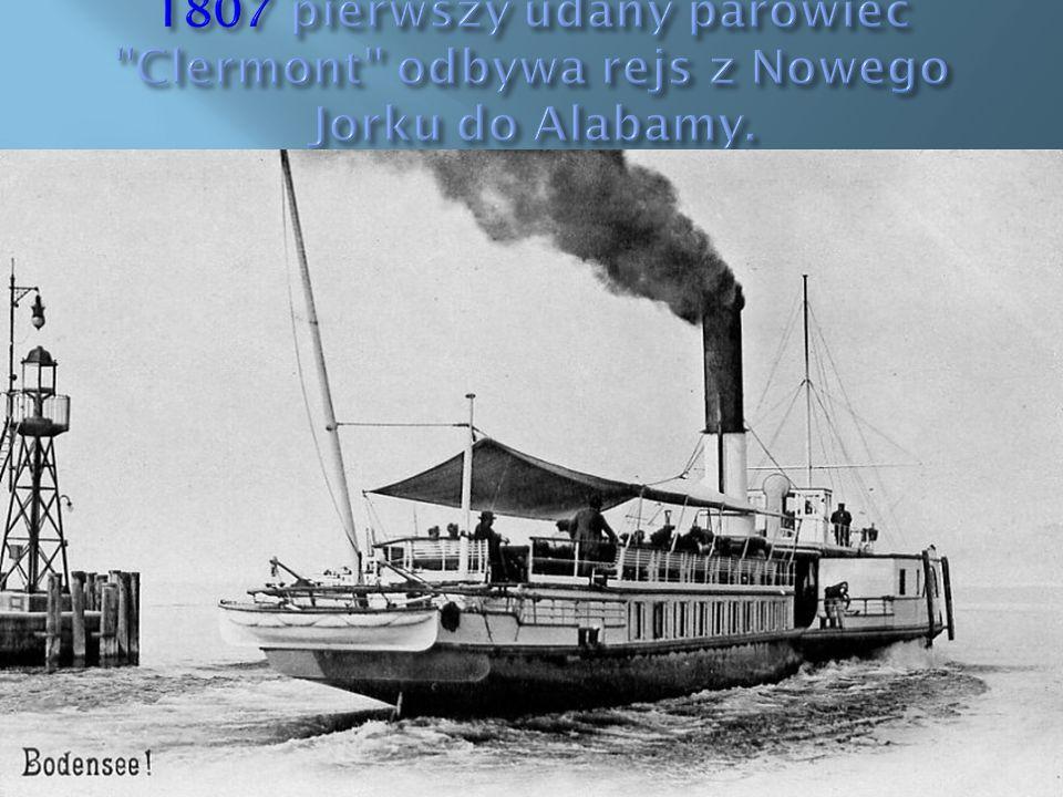 1807 pierwszy udany parowiec Clermont odbywa rejs z Nowego Jorku do Alabamy.