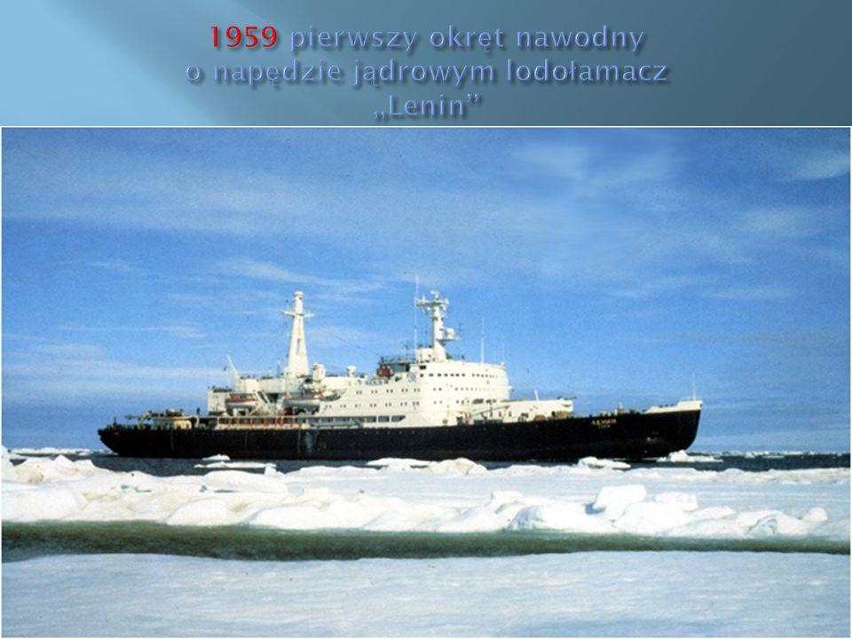 1959 pierwszy okręt nawodny o napędzie jądrowym lodołamacz ,,Lenin''
