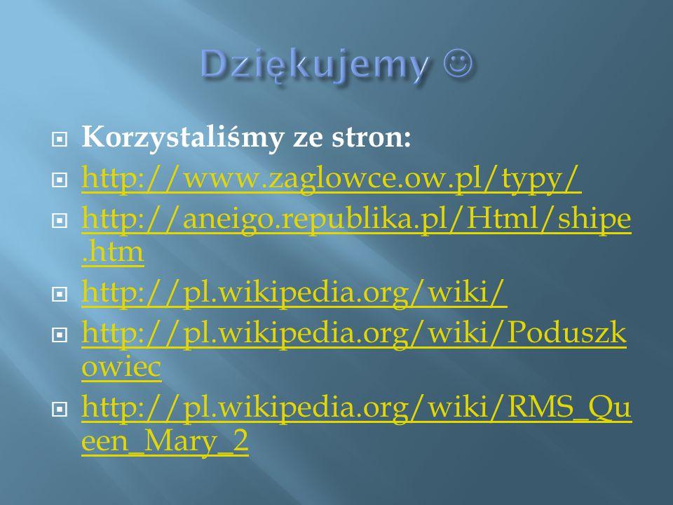 Dziękujemy  Korzystaliśmy ze stron: http://www.zaglowce.ow.pl/typy/