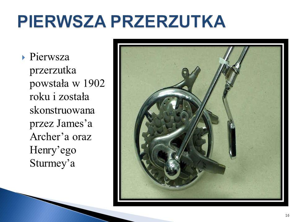 PIERWSZA PRZERZUTKA Pierwsza przerzutka powstała w 1902 roku i została skonstruowana przez James'a Archer'a oraz Henry'ego Sturmey'a.