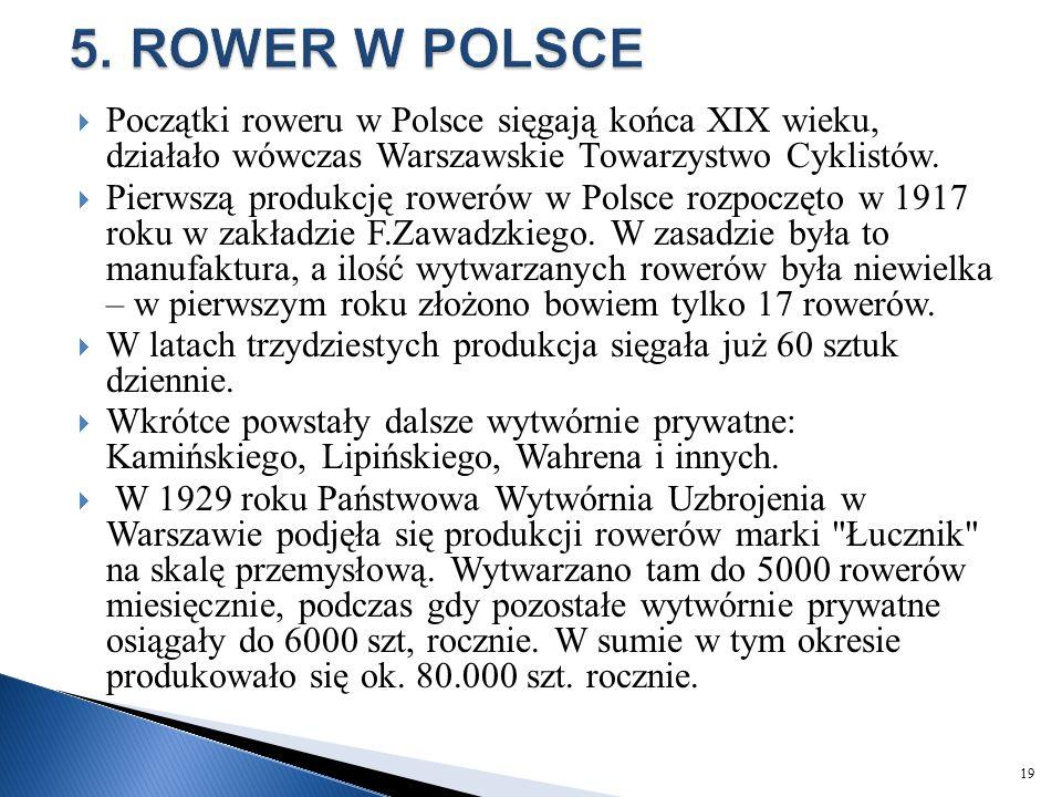 5. ROWER W POLSCE Początki roweru w Polsce sięgają końca XIX wieku, działało wówczas Warszawskie Towarzystwo Cyklistów.