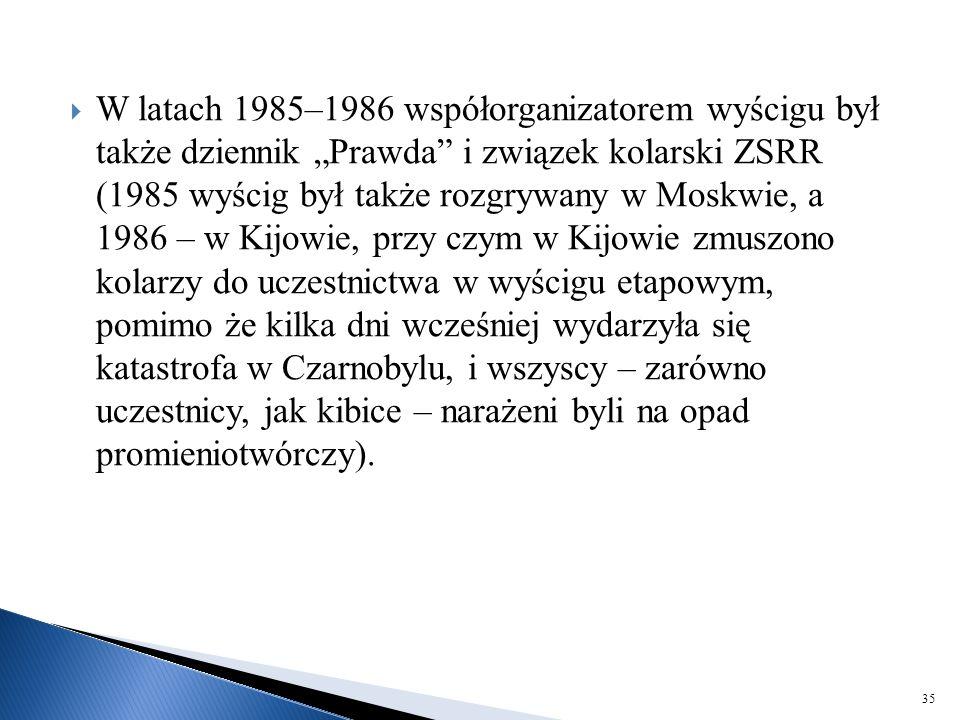 """W latach 1985–1986 współorganizatorem wyścigu był także dziennik """"Prawda i związek kolarski ZSRR (1985 wyścig był także rozgrywany w Moskwie, a 1986 – w Kijowie, przy czym w Kijowie zmuszono kolarzy do uczestnictwa w wyścigu etapowym, pomimo że kilka dni wcześniej wydarzyła się katastrofa w Czarnobylu, i wszyscy – zarówno uczestnicy, jak kibice – narażeni byli na opad promieniotwórczy)."""