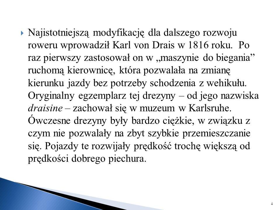 Najistotniejszą modyfikację dla dalszego rozwoju roweru wprowadził Karl von Drais w 1816 roku.