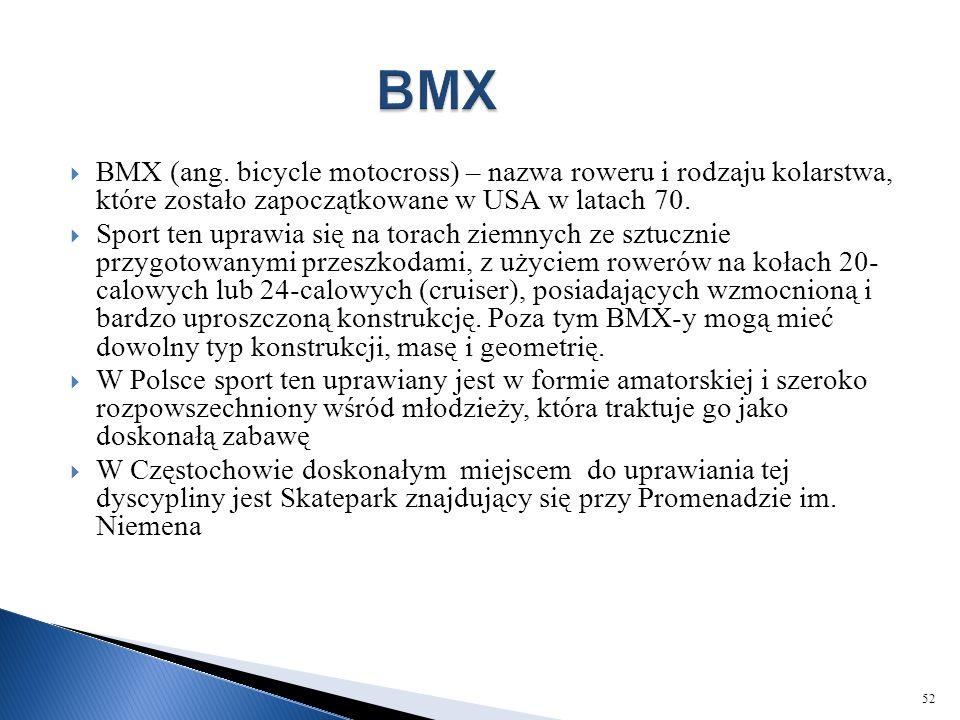 BMX BMX (ang. bicycle motocross) – nazwa roweru i rodzaju kolarstwa, które zostało zapoczątkowane w USA w latach 70.