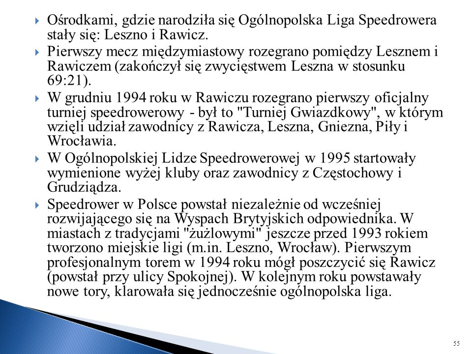Ośrodkami, gdzie narodziła się Ogólnopolska Liga Speedrowera stały się: Leszno i Rawicz.