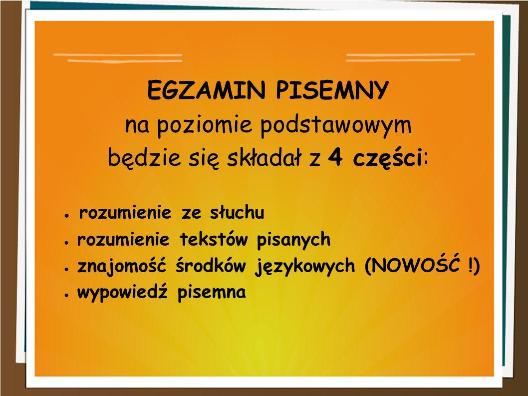 EGZAMIN PISEMNY na poziomie podstawowym będzie się składał z 4 części: