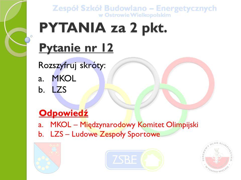 PYTANIA za 2 pkt. Pytanie nr 12 Rozszyfruj skróty: MKOL LZS Odpowiedź