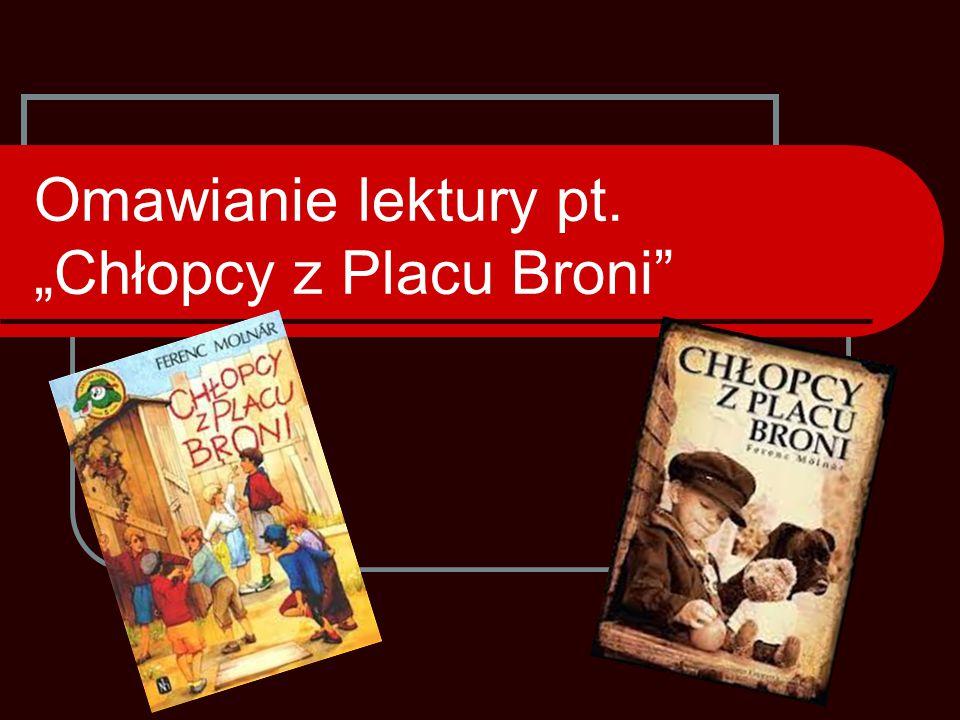"""Omawianie lektury pt. """"Chłopcy z Placu Broni"""
