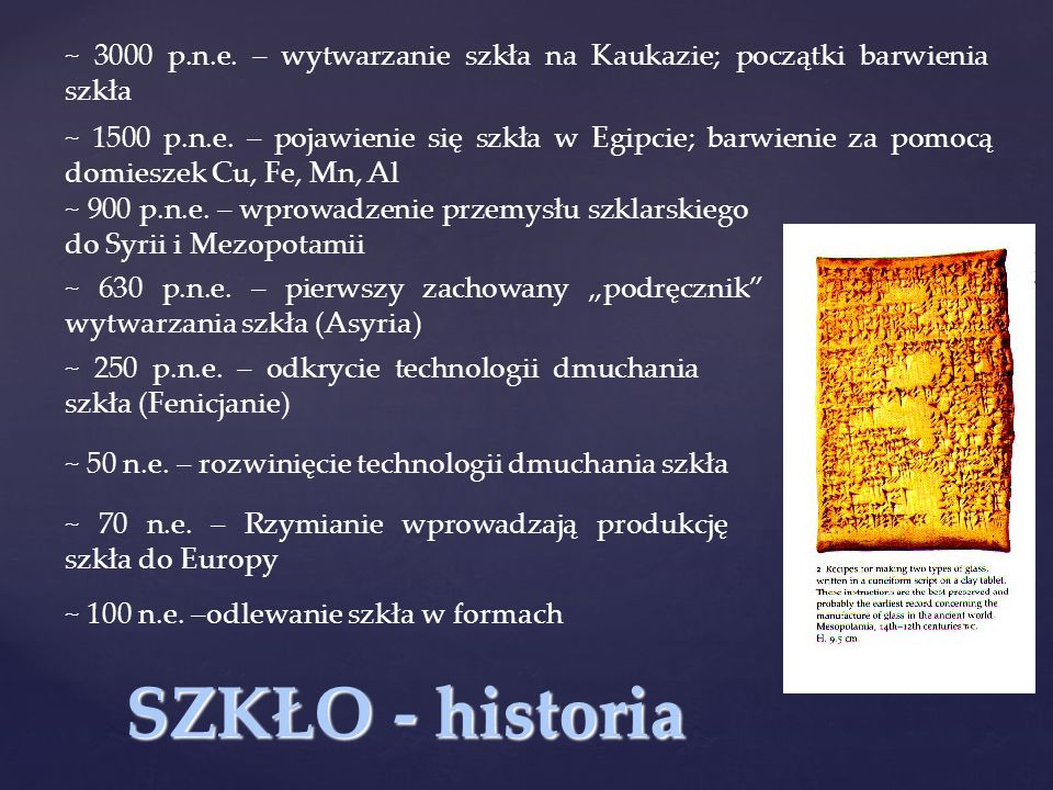 ~ 3000 p.n.e. – wytwarzanie szkła na Kaukazie; początki barwienia szkła